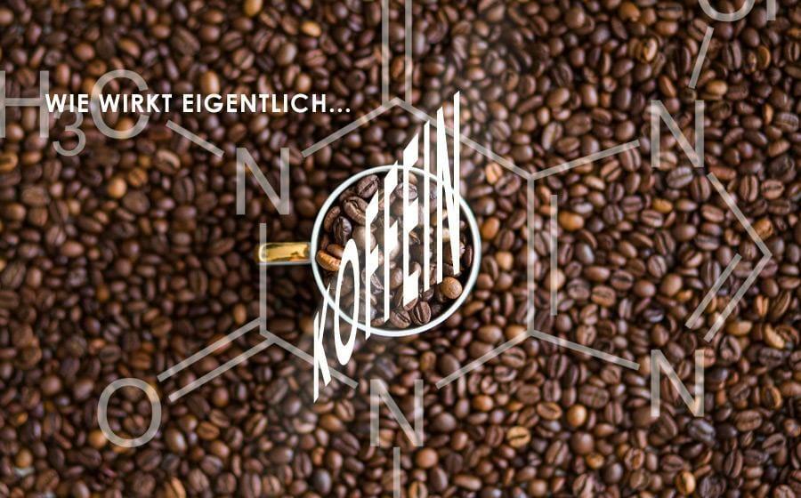Wie wirkt Koffein auf den menschlichen Körper?